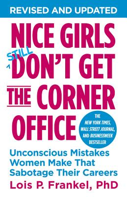Nice Girls Don't Get the Corner Office By Frankel, Lois P.